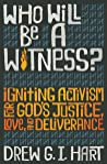 Who Will Be A Witness: Igniting Activism for God's Justice, Love, and Deliverance