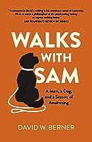 Walks With Sam: A Man, a Dog, and a Season of Awakening