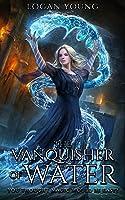 The Vanquisher of Water (The Power of Princirum Book 1)