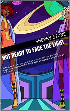 Not Ready to Face the Light: Mutants emerge to save Earth from a power mad race of people threatening to conquer their home world throughout a Galactic war to end all wars.