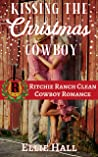 Kissing the Christmas Cowboy (Ritchie Ranch Clean Cowboy Romance Series Book 4)