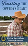 Trusting the Cowboy's Heart (Ritchie Ranch Clean Cowboy Romance Series Book 3)