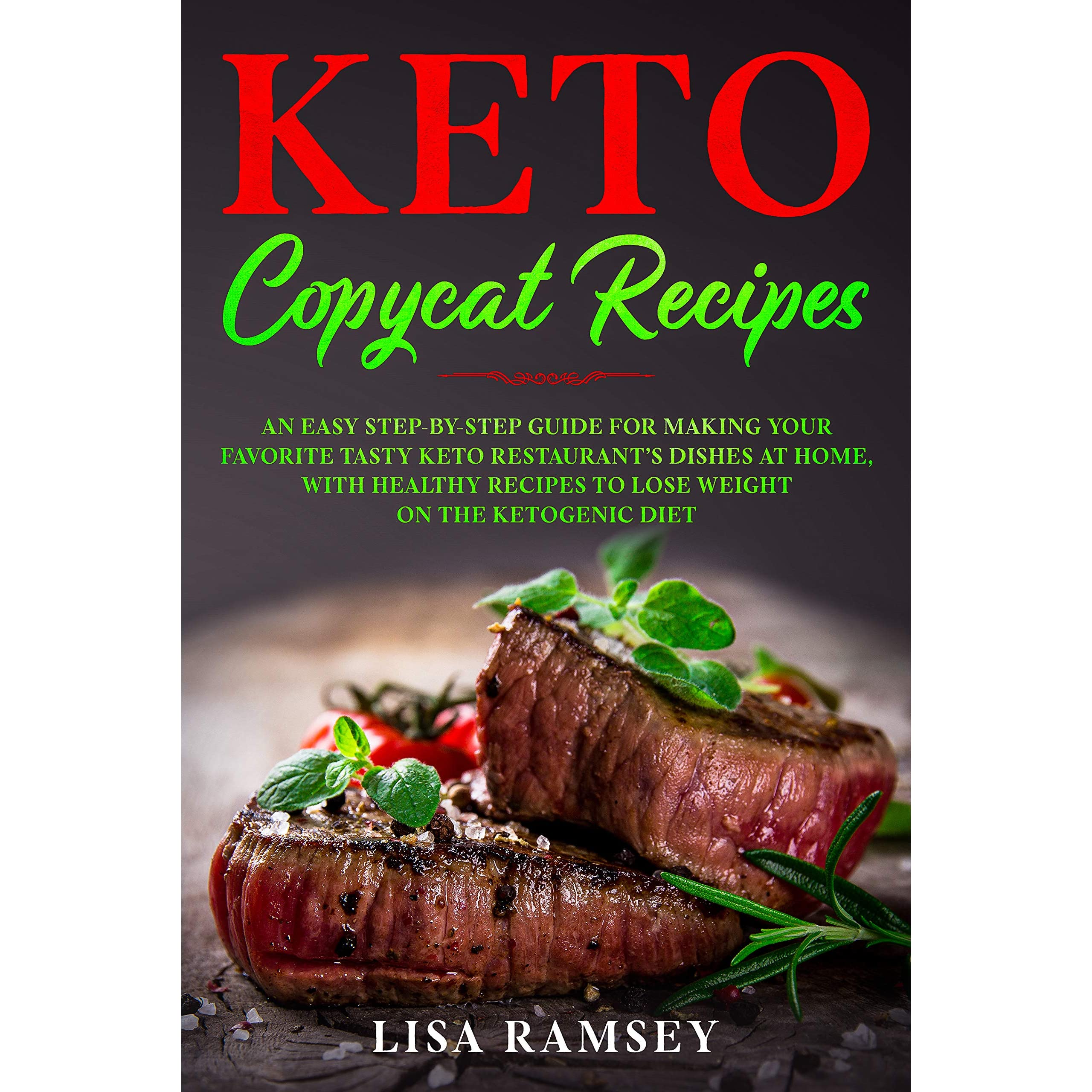Keto Copycat Recipes An Easy Step By Step Guide For Making Your Favorite Tasty Keto Restaurant S Dishes At Home With Healthy Recipes To Lose Weight On The Ketogenic Diet By Lisa Ramsey