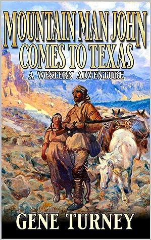 Mountain Man John Comes To Texas: A Western Adventure (Arrival Of The Mountain Man Book 1)