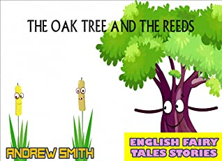 English Fairy Tales Stories: The Oak Tree And The Reeds - Great 5-Minute Fairy Tale Picture Book For Kids, Boys, Girls, Children Of All Age