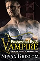 Possessed by a Vampire (Immortal Hearts of San Francisco #4)