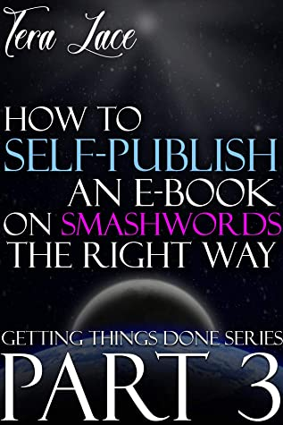 How to Self-Publish an eBook on Smashwords the Right Way: Avoid Vetting Errors and Get Noticed Today (Getting Things Done 3)