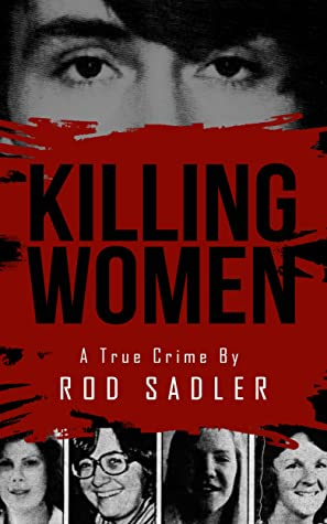 KILLING WOMEN: The True Story of Serial Killer Don Miller's Reign of Terror