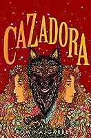 Cazadora (Wolves of No World, #2)