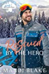 Rescued by the Hero (Heroes of Freedom Ridge #1)