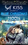 A KISS UNDER A BLUE CHRISTMAS MOON (Daydreams & Dragonflies Rock 'N Sweet Romance Book 4)