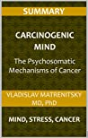 Summary of the book 'Carcinogenic Mind. The Psychosomatic Mechanisms of Cancer': Mind, stress, cancer