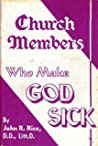 Church Members Who Make God Sick by John R. Rice