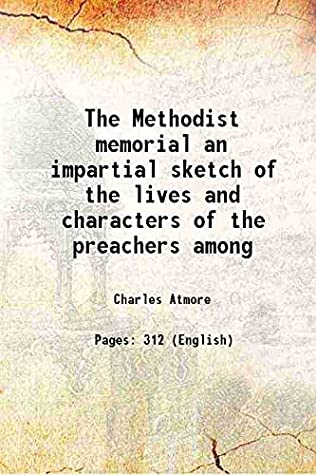 The Methodist memorial an impartial sketch of the lives and characters of the preachers among 1871 [Hardcover]