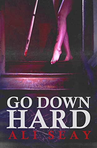Go Down Hard by Ali Seay