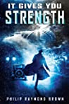 It Gives You Strength by Philip Raymond Brown