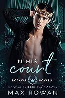 In His Court (Rosavia Royals, #4)