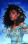 Cenicienta ha muerto by Kalynn  Bayron