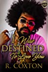 I Was Destined To Love You by R. Coxton