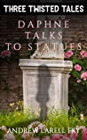 Daphne Talks to Statues (Three Twisted Tales Book 2)