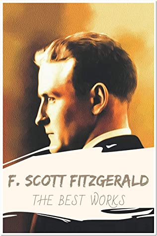 F. Scott Fitzgerald: The Best Works (Annotated): Collection Including Flappers and Philosophers, Tales of the Jazz Age, The Beautiful and Damned, The Curious Case of Benjamin Button, And More