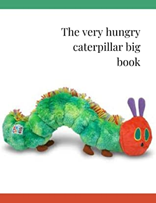 The very hungry caterpillar big book: The very hungry caterpillar activity,The very hungry caterpillar big book,The very hungry caterpillar stuffed animal,The very hungry caterpillar puppet