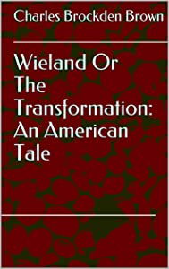 Wieland Or The Transformation: An American Tale