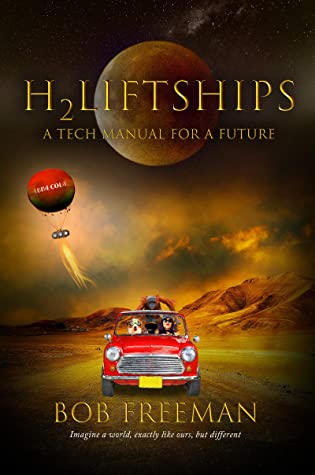 H2LiftShips Volumes 1 and 2: H2LiftShips, a tech manual for a future - Imagine a world, exactly like ours, but different