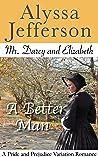 Mr. Darcy & Elizabeth: A Better Man: A Pride and Prejudice Variation Romance