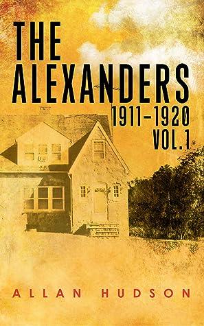 The Alexanders Vol.1 1911 - 1920 by Allan Hudson