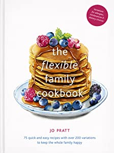 The Flexible Family Cookbook: Exciting, everyday recipes to suit all your family's needs