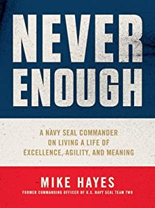 Never Enough: A Navy SEAL Commander on Living a Life of Excellence, Agility, and Meaning