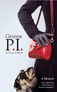 Granny P.I.: A Memoir, True Tales from Forty Years as a Private Investigator