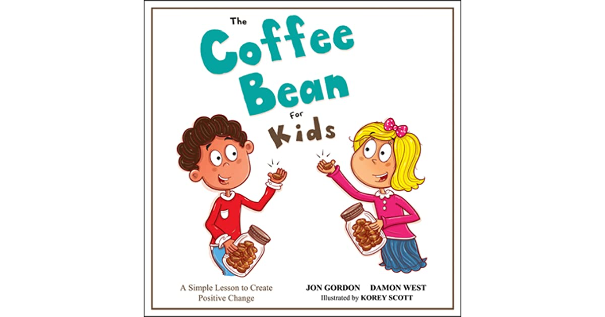 The Coffee Bean For Kids A Simple Lesson To Create Positive Change By Jon Gordon