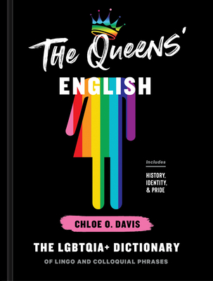 The Queens' English: The LGBTQIA+ Dictionary of Lingo and Colloquial Phrases