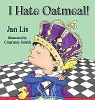 I Hate Oatmeal