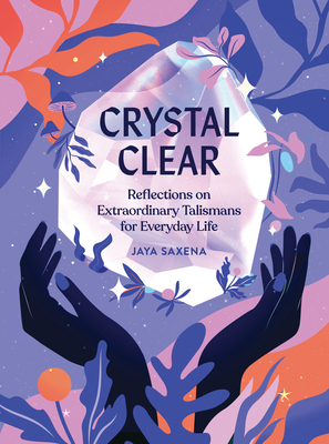 Crystal Clear: Extraordinary Talismans For Everyday Life