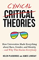 Cynical Theories: How Universities Made Everything about Race, Gender, and Identity - And Why This Harms Everybody