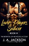 Lovers, Players, Seducer Book III: The Betrayal of Nicholas La Cour