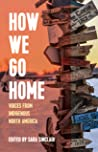 How We Go Home: Voices from Indigenous North America (Voice of Witness)