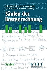 Säulen der Kostenrechnung: Originalquellen und Kommentierungen zu den Grundfragen und Konstruktionsprinzipien der Kostenrechnung
