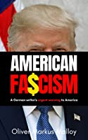 American Fascism: A German Writer's Urgent Warning To America