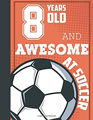 8 Years Old And Awesome At Soccer 8th Birthday Sketchbook Soccer Lovers Players Gift Ideas Drawing Pad Blank Sketch Book For Doodling Sketching Doodle Art For Boys Girls Kids 8 5 X11 By