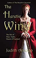 The Heretic Wind: the life of Mary Tudor, Queen of England.