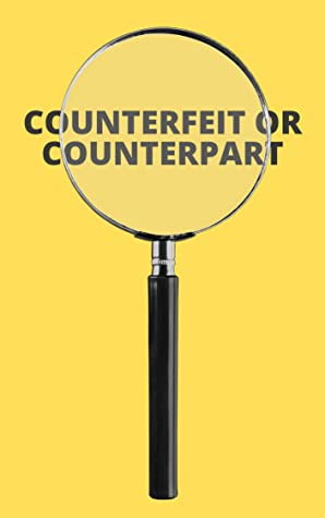 Counterfeit or Counterpart : How To Continuously Discern The Difference In Every Area Of Your Life.