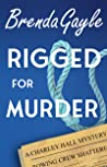 Rigged for Murder (A Charley Hall Mystery, #2)