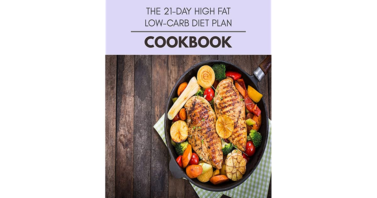 The 21-day High Fat Low-carb Diet Plan Cookbook: Easy and ...