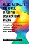 Values, Rationality, and Power: Developing Organizational Wisdom. A case study of a Canadian healthcare authority