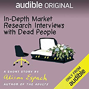 In-Depth Market Research Interviews with Dead People.