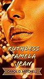 Ruthless Pamela Jean by Carol Denise Mitchell